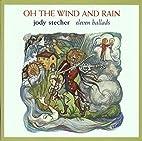 Oh Wind & Rain by Jody Stecher