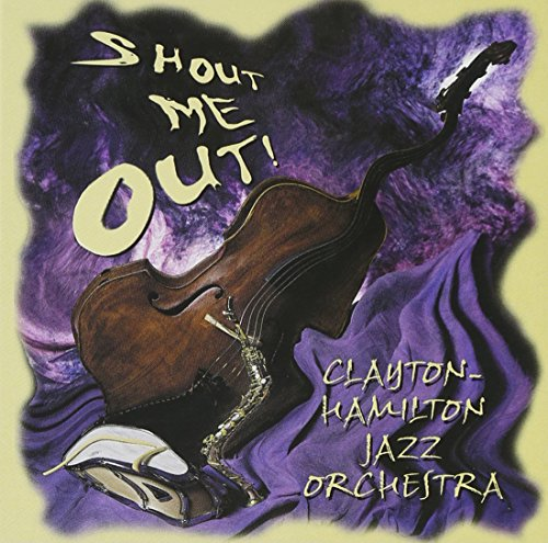Album Shout Me Out by Clayton-Hamilton Jazz Orchestra
