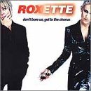 Don't Bore Us - Get to the Chorus! Roxette's Greatest Hits [Edel]