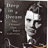Deep in a Dream - The Ultimate Chet Baker Collection lyrics
