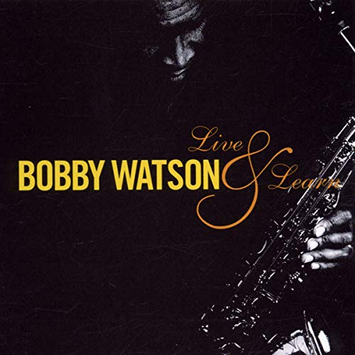 Bobby Watson: Live and Learn