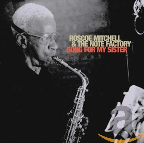 Roscoe Mitchell and the Note Factory: Song for My Sister