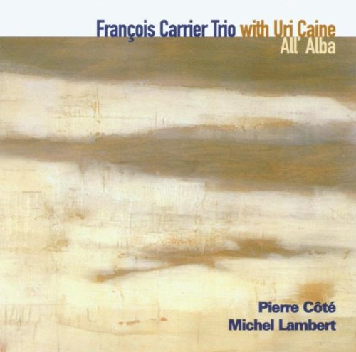 Francois Carrier Trio with Uri Caine: All' Alba