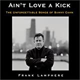 Album Ain't Love a Kick: The Unforgettable Songs of Sammy Cahn by Frank Lamphere