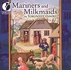 Mariners & Milkmaids by Toronto Consort
