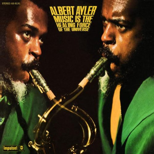 Albert Ayler: Music Is the Healing Force of the Universe
