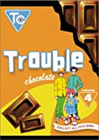 Trouble Chocolate, Vol. 4 by *