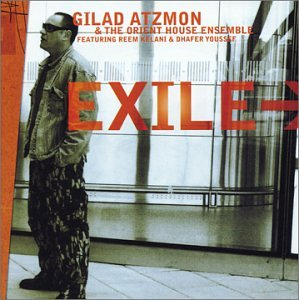Gilad Atzmon & The Orient House Ensemble: Exile