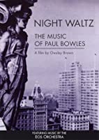 Night Waltz: The Music of Paul Bowles by…