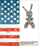 Jasper Johns to Jeff Koons: Four Decades of Art from the Broad Collections