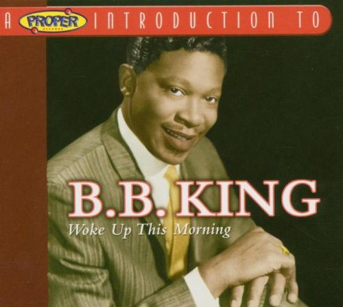 A Proper Introduction to B.B. King: Woke Up This Morning