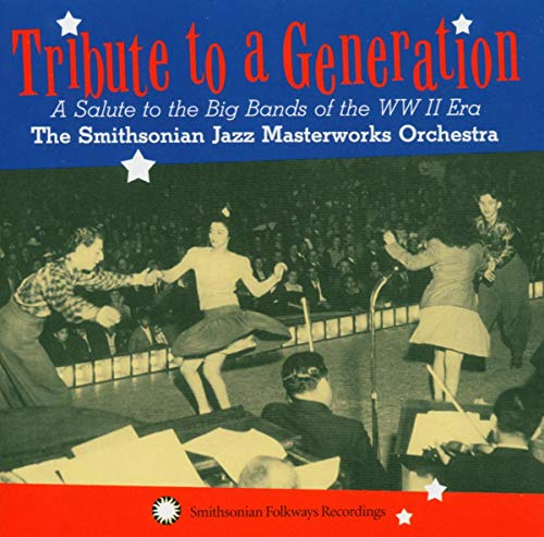 Tribute to a Generation: A Salute to the Big Bands of the WWII Era by Smithsonian Jazz Masterworks Orchestra
