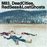 Dead Cities, Red Seas & Lost Ghosts (2003) (Album) by M83