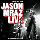 Jason Mraz Tonight Not Again/Live at Eagles Ballroom Album Lyrics
