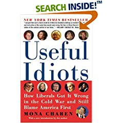 Useful Idiots - How Liberals Got It Wrong in the Cold War and Still Blame America