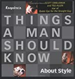 Esquire's Things a Man Should Know About Style (Book) written by Scott Omelianuk, Ted Allen