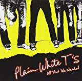 All That We Needed (2005) (Album) by Plain White T's