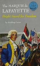 The Marquis De Lafayette: Bright Sword for…