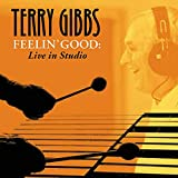 Album Feelin' Good:  Live In The Studio by Terry Gibbs