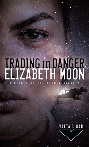 Trading in Danger (Vatta's War, #1) by Elizabeth Moon
