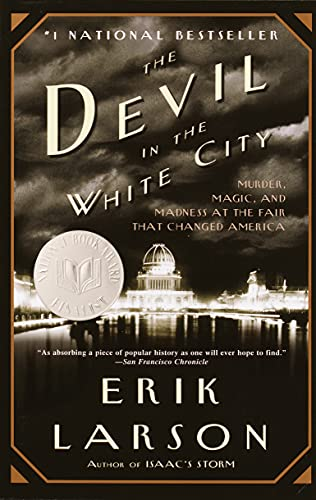 The Devil in the White City: A Saga of Magic and Murder at the Fair that Changed America - Erik Larson