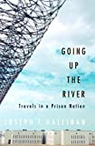 Going Up the River: Travels in a Prison Nation by Joseph T. Hallinan