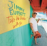 Take the Weather with You (2006) (Album) by Jimmy Buffett