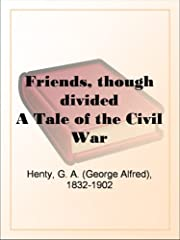 Friends, though dividedA Tale of the Civil…