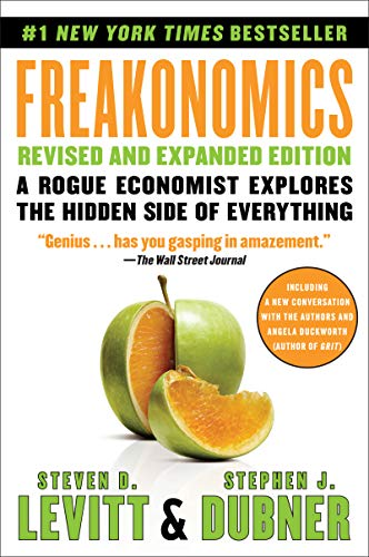 Freakonomics: A Rogue Economist Explores the Hidden Side of Everything by Steven D. Levitt