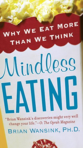 Mindless Eating: Why We Eat More Than We Think by Brian Wansink