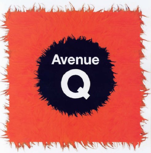Avenue Q composed by Jeff Marx, Jeff Whitty, and Robert Lopez