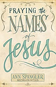 Praying the Names of Jesus: A Daily Guide de…
