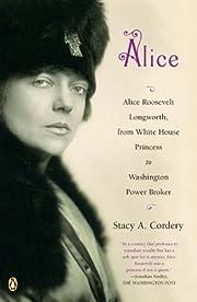 Alice: Alice Roosevelt Longworth, from White…