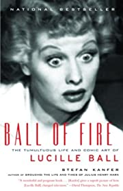 Ball of Fire: The Tumultuous Life and Comic…