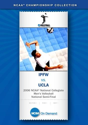 2006 NCAA National Collegiate Men's Volleyball National Semi-Final - IPFW vs. UCLA