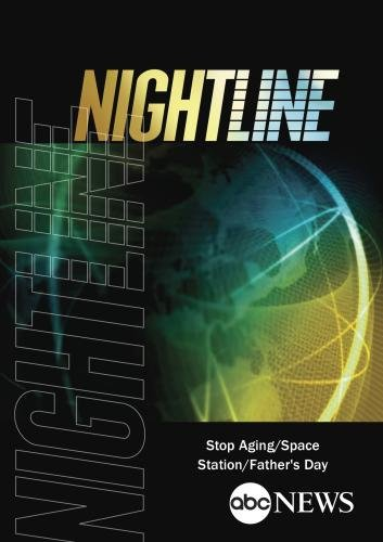 ABC News Nightline Stop Aging/Space Station/Father's Day