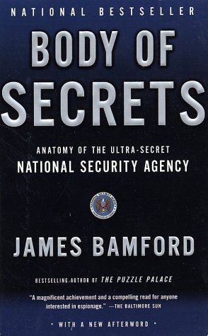 Body of Secrets: Anatomy of the Ultra-Secret National Security Agency from the Cold War Through the Dawn of a New Century by James Bamford