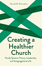 Creating a Healthier Church: Family Systems…