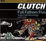 CLUTCH - Full Fathom Five: Audio Field Recordings 2007/2008 cover