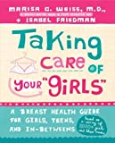Taking Care of Your Girls: A Breast Health Guide for Girls, Teens, and In-Betweens by Marisa C. Weiss
