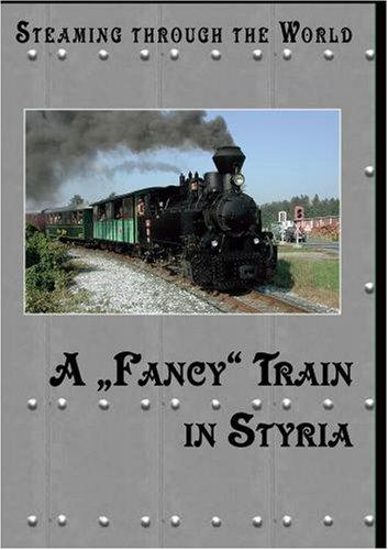 Steaming Through Austria A Fancy Train In Styria >From Stainz to Preding-Wieselsdorf