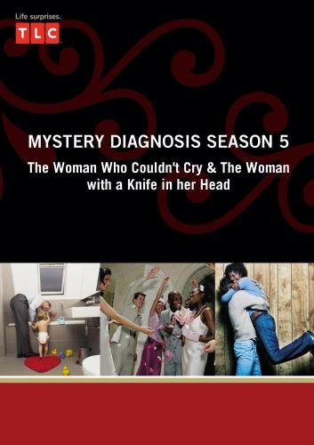 Mystery Diagnosis Season 5 - The Woman Who Couldn't Cry & The Woman with a Knife in her Head