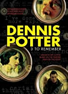 Dennis Potter - 3 to Remember by Gavin…