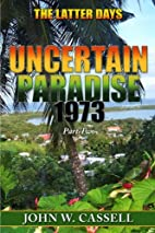 Uncertain Paradise: 1973: The Latter Days by…