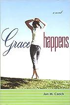 Grace Happens by Jan Czech