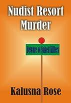 Nudist Resort Murder: A Novel by Kalusna…