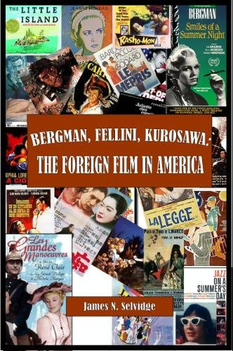 Bergman, Fellini, Kurosawa: The Foreign Film in America, James N. Selvidge