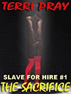 The Sacrifice [Slave for Hire #1] by Terri…