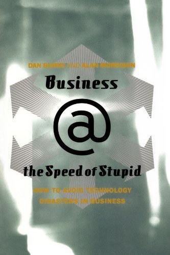 Business @ The Speed Of Stupid: Building Smart Companies After The Technology Shakeout by Dan Burke