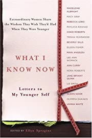What I Know Now: Letters to My Younger Self…